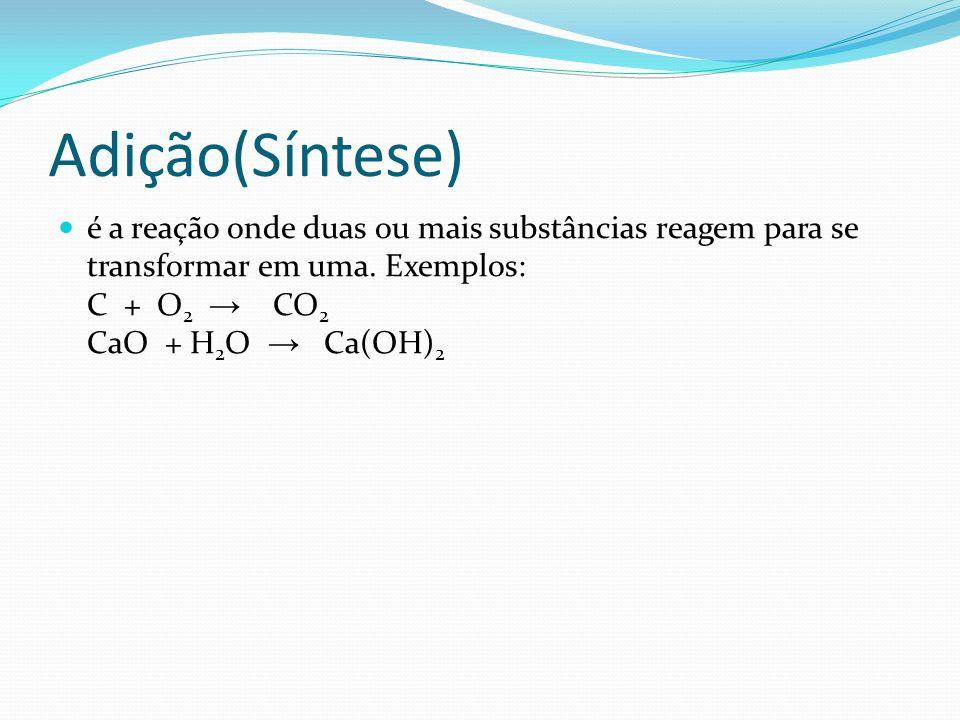 Adição(Síntese) é a reação onde duas ou mais substâncias reagem para se transformar em uma.