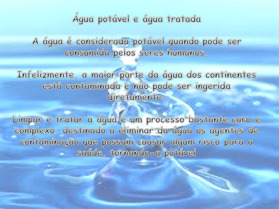 Água potável e água tratada A água é considerada potável quando pode ser consumida pelos seres humanos.