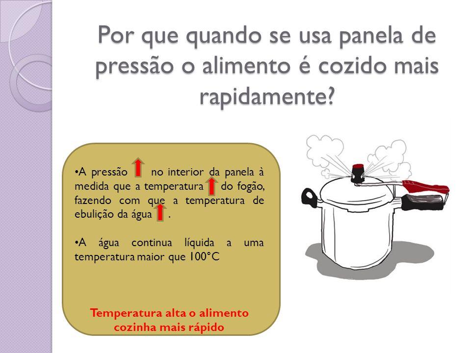 Temperatura alta o alimento cozinha mais rápido