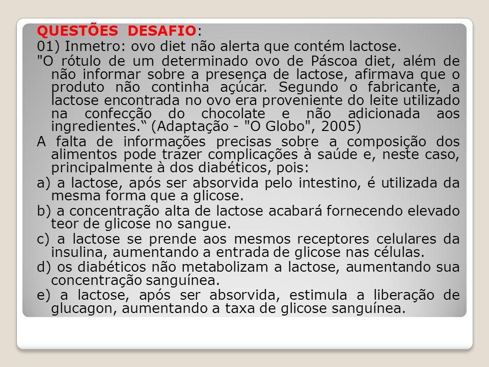 QUESTÕES DESAFIO: 01) Inmetro: ovo diet não alerta que contém lactose