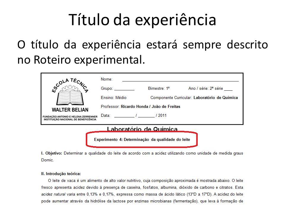 Título da experiência O título da experiência estará sempre descrito no Roteiro experimental.