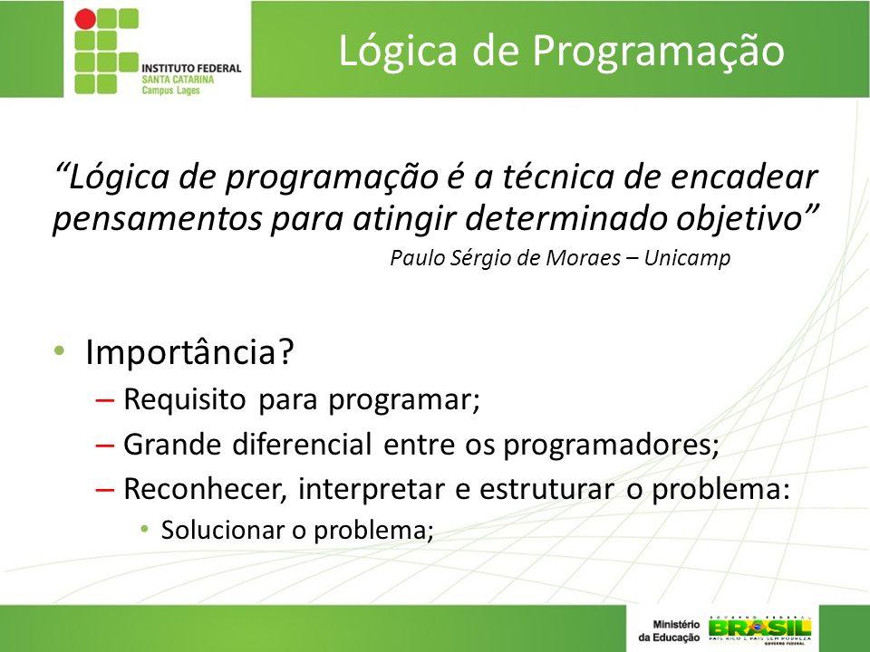 Lógica de Programação Lógica de programação é a técnica de encadear pensamentos para atingir determinado objetivo