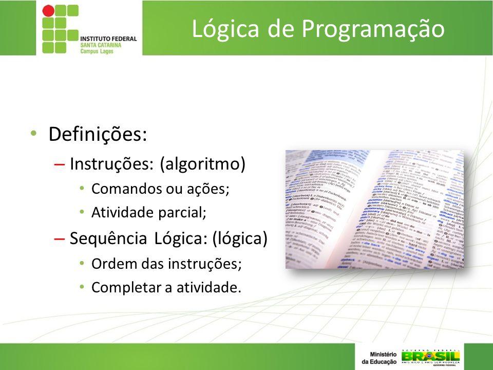 Lógica de Programação Definições: Instruções: (algoritmo)