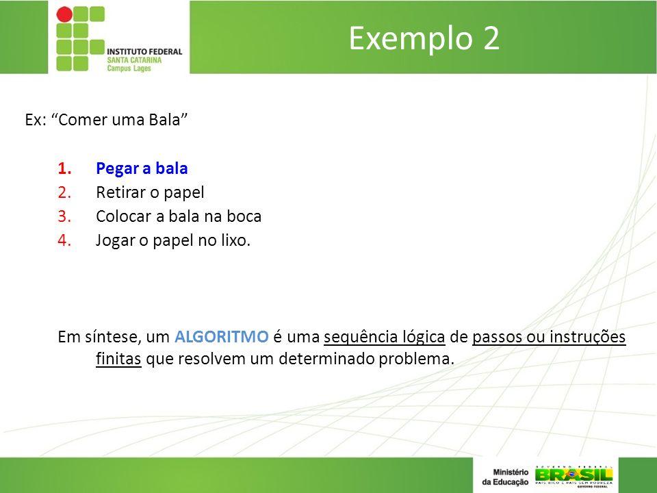 Exemplo 2 Ex: Comer uma Bala Pegar a bala Retirar o papel