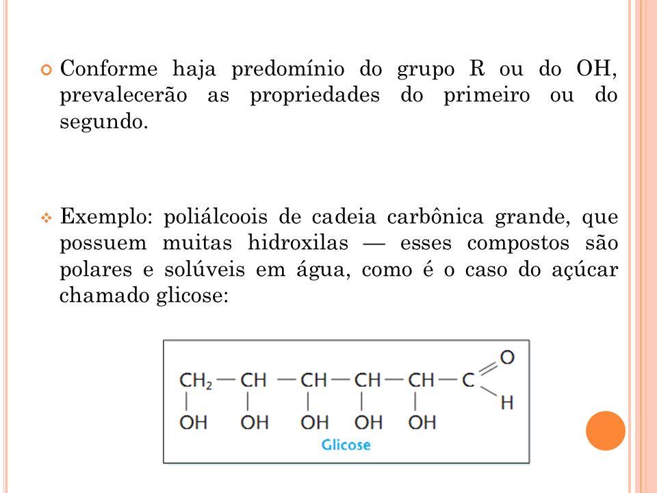 Conforme haja predomínio do grupo R ou do OH, prevalecerão as propriedades do primeiro ou do segundo.