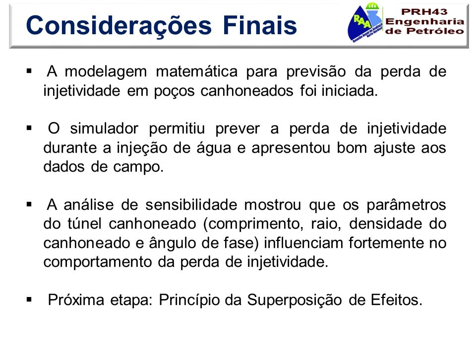 Considerações Finais A modelagem matemática para previsão da perda de injetividade em poços canhoneados foi iniciada.