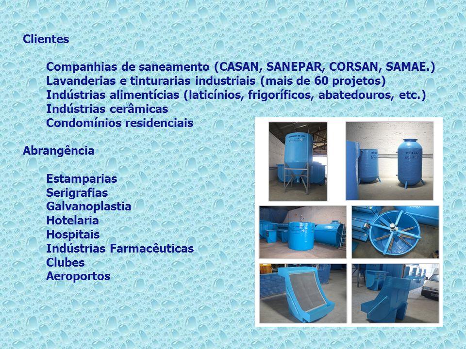 Clientes Companhias de saneamento (CASAN, SANEPAR, CORSAN, SAMAE.) Lavanderias e tinturarias industriais (mais de 60 projetos)