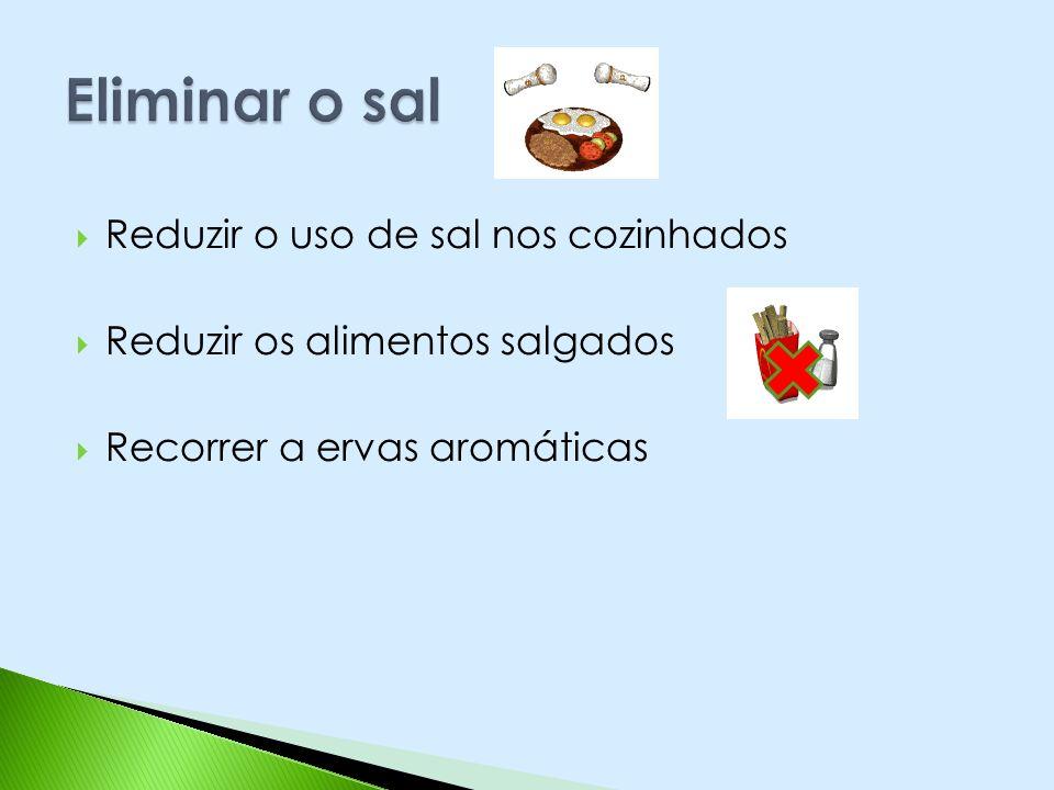 Eliminar o sal Reduzir o uso de sal nos cozinhados