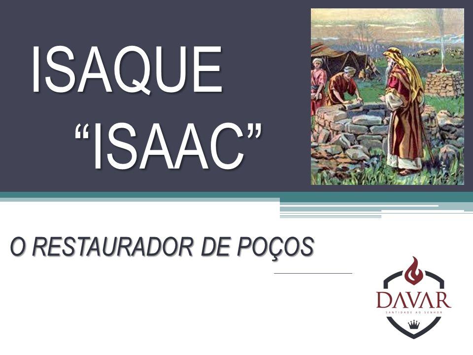 ISAQUE ISAAC O RESTAURADOR DE POÇOS