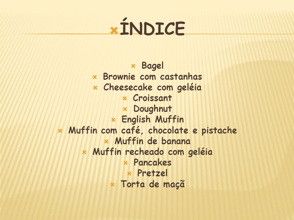 ÍNDICE Bagel Brownie com castanhas Cheesecake com geléia Croissant