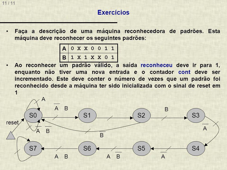 Exercícios Faça a descrição de uma máquina reconhecedora de padrões. Esta máquina deve reconhecer os seguintes padrões: