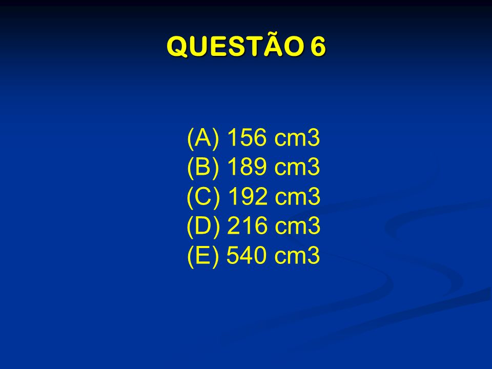 (A) 156 cm3 (B) 189 cm3 (C) 192 cm3 (D) 216 cm3 (E) 540 cm3