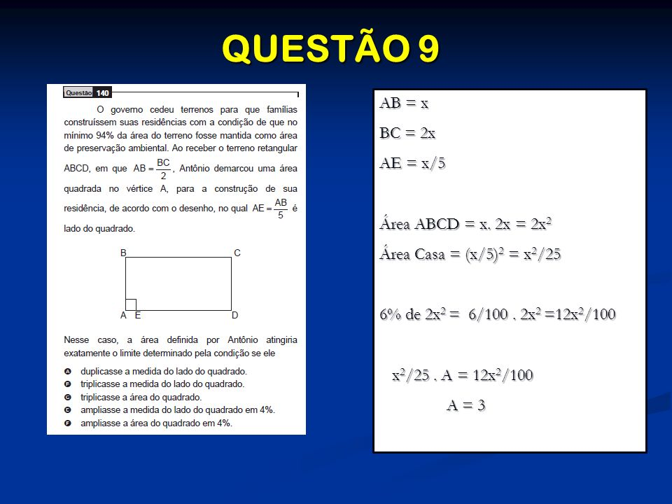 QUESTÃO 9 AB = x BC = 2x AE = x/5 Área ABCD = x. 2x = 2x2