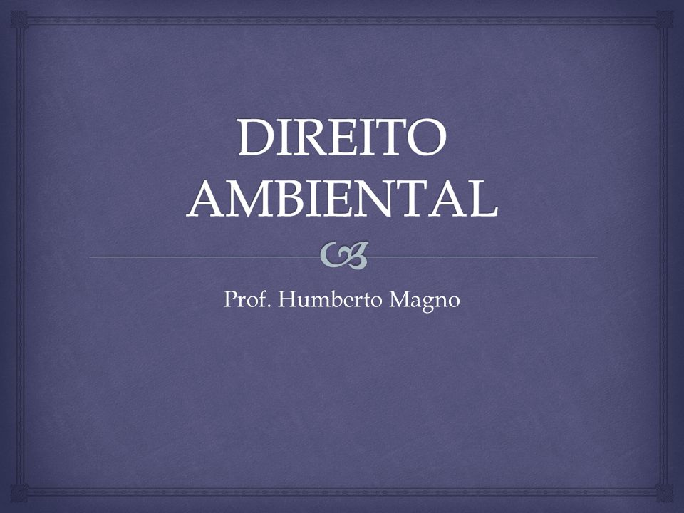 DIREITO AMBIENTAL Prof. Humberto Magno