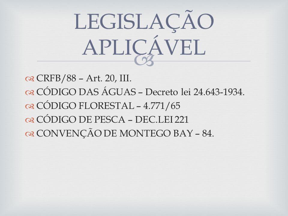 LEGISLAÇÃO APLICÁVEL CRFB/88 – Art. 20, III.
