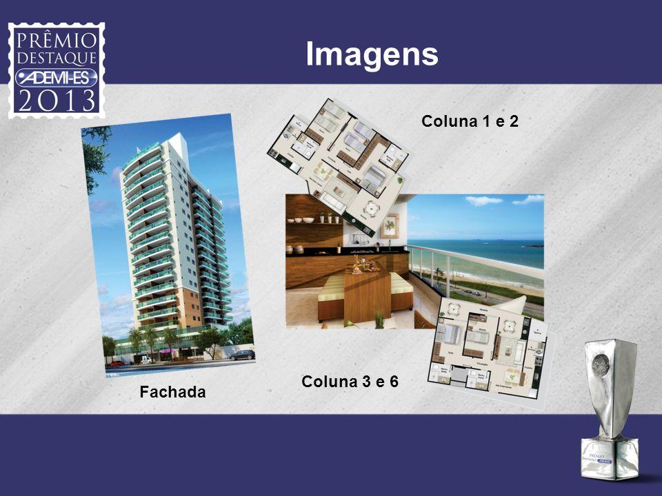 Imagens Coluna 1 e 2 Coluna 3 e 6 Fachada