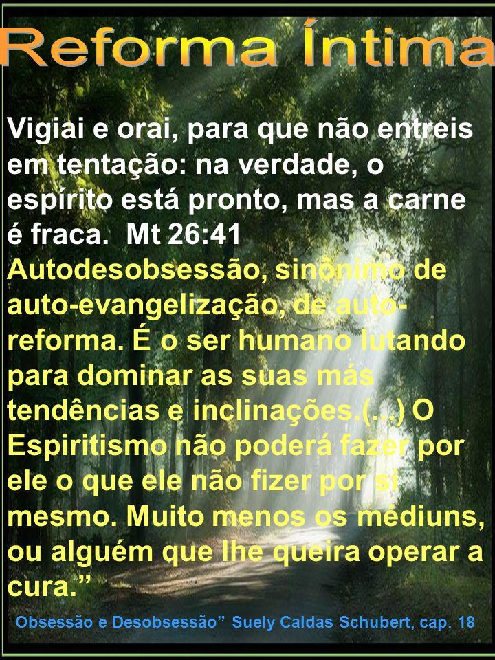 Reforma Íntima Vigiai e orai, para que não entreis em tentação: na verdade, o espírito está pronto, mas a carne é fraca. Mt 26:41.