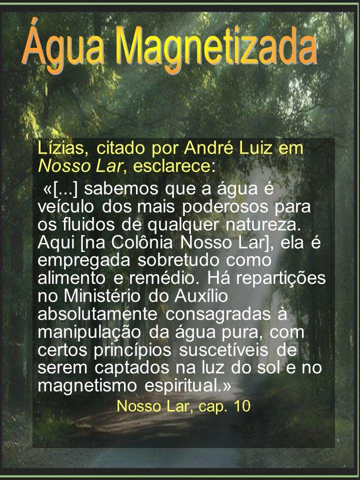 Água Magnetizada Lízias, citado por André Luiz em Nosso Lar, esclarece: