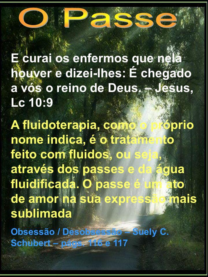 O Passe E curai os enfermos que nela houver e dizei-lhes: É chegado a vós o reino de Deus. – Jesus, Lc 10:9.