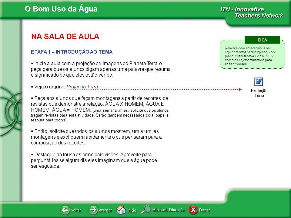NA SALA DE AULA DICA. Reserve com antecedência os equipamentos para projeção, você pode utilizar tanto a TV e o PCTV como o Projetor multimídia para.