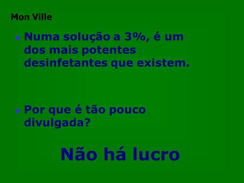 Mon Ville Numa solução a 3%, é um dos mais potentes desinfetantes que existem. Por que é tão pouco divulgada