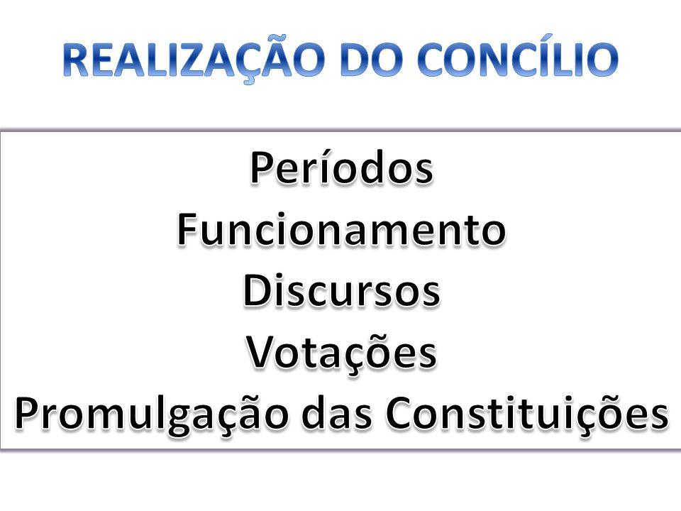 REALIZAÇÃO DO CONCÍLIO Promulgação das Constituições