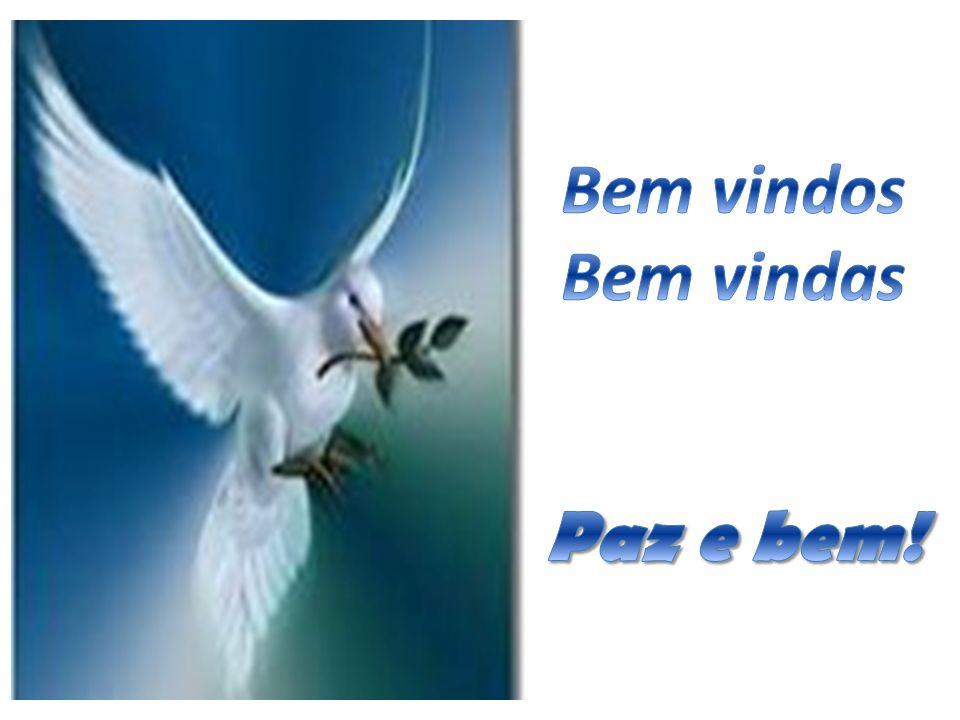 Bem vindos Bem vindas Paz e bem!