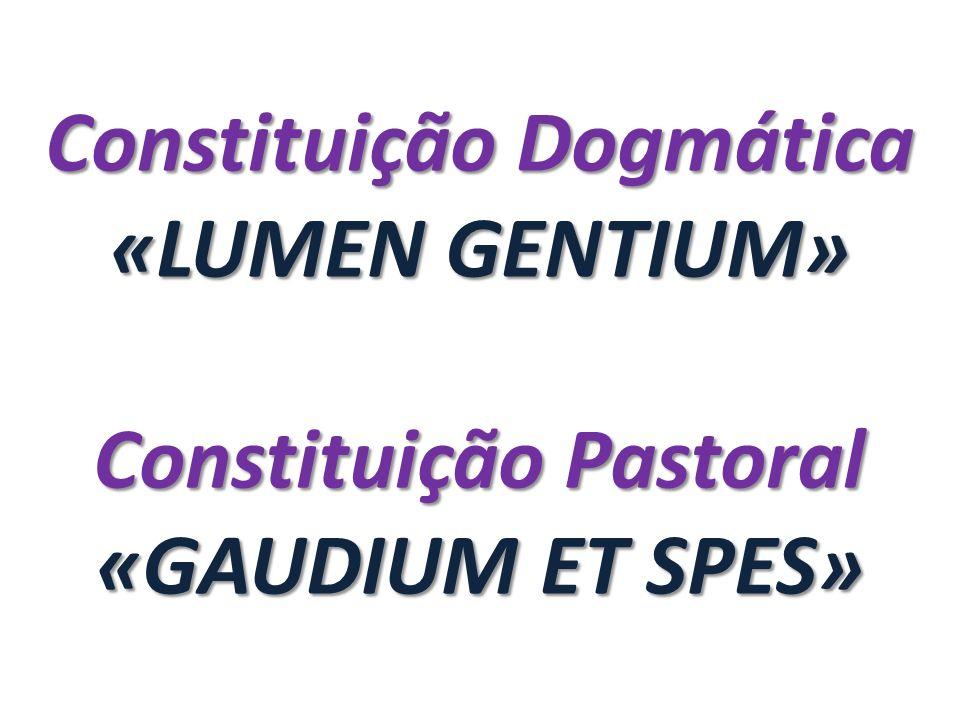 Constituição Dogmática «LUMEN GENTIUM» Constituição Pastoral «GAUDIUM ET SPES»
