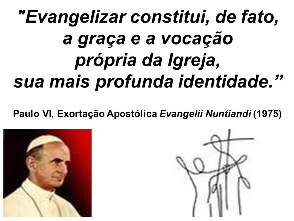 Evangelizar constitui, de fato, a graça e a vocação