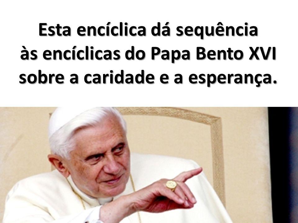 Esta encíclica dá sequência às encíclicas do Papa Bento XVI