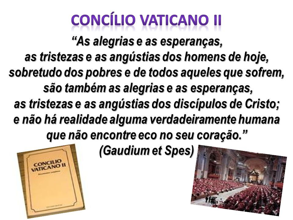 CONCÍLIO VATICANO ii As alegrias e as esperanças,