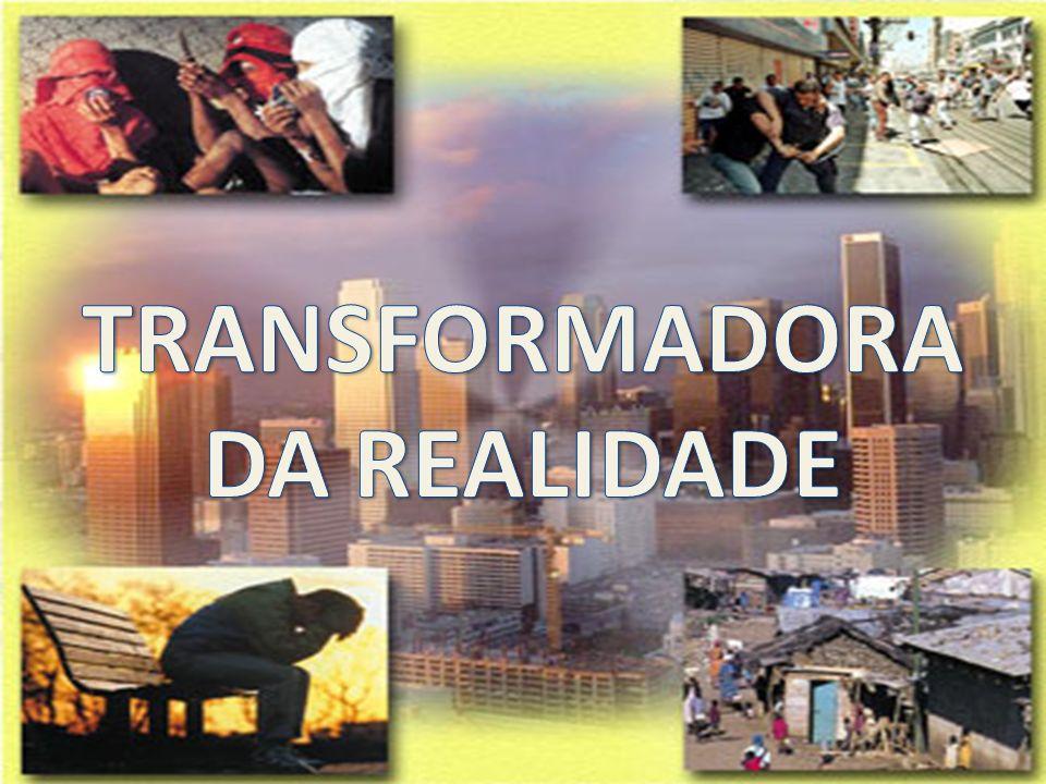TRANSFORMADORA DA REALIDADE