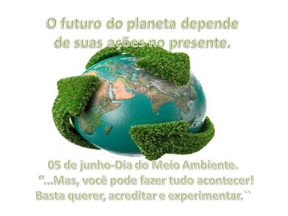 O futuro do planeta depende de suas ações no presente.