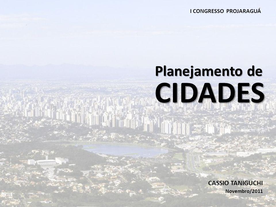 CIDADES Planejamento de CASSIO TANIGUCHI I CONGRESSO PROJARAGUÁ
