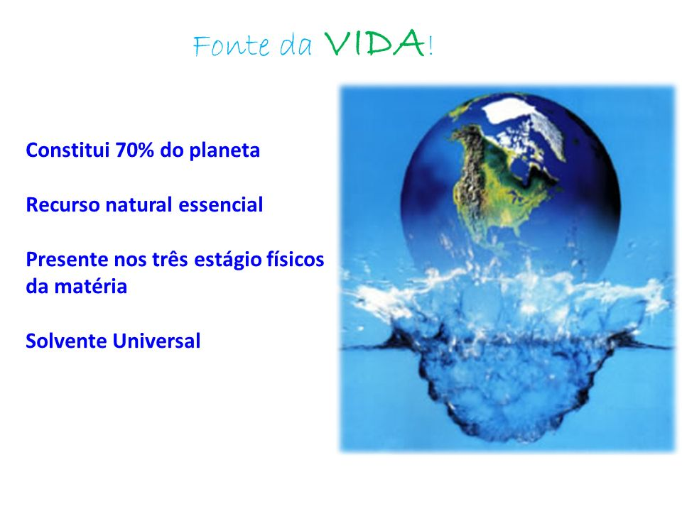Fonte da VIDA! Constitui 70% do planeta Recurso natural essencial