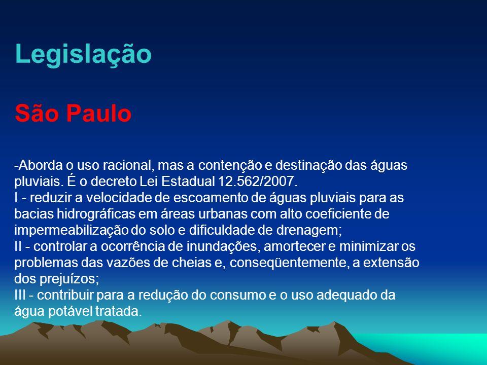 Legislação São Paulo. -Aborda o uso racional, mas a contenção e destinação das águas. pluviais. É o decreto Lei Estadual 12.562/2007.