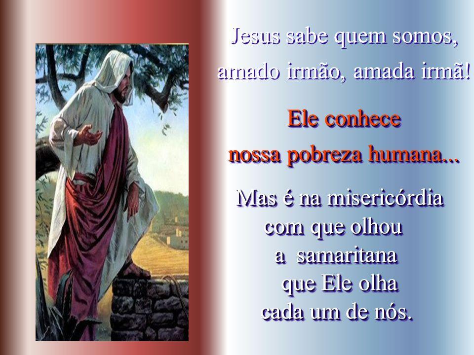 Jesus sabe quem somos, amado irmão, amada irmã! Ele conhece. nossa pobreza humana... Mas é na misericórdia.