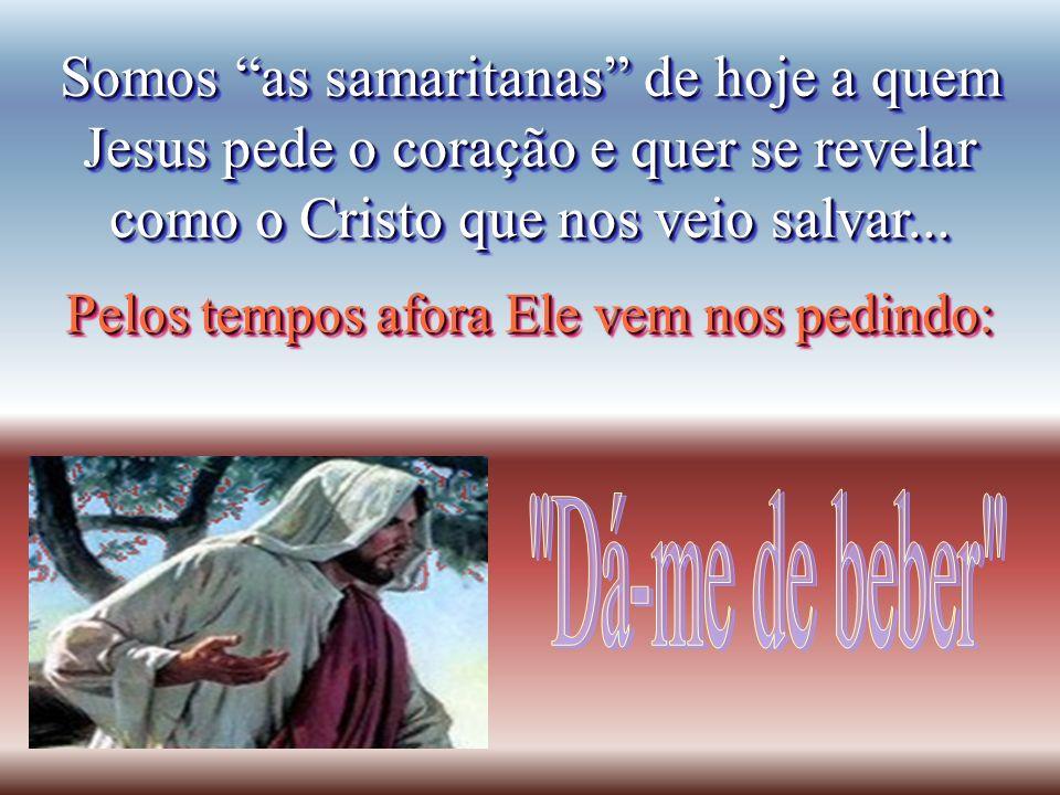 Somos as samaritanas de hoje a quem