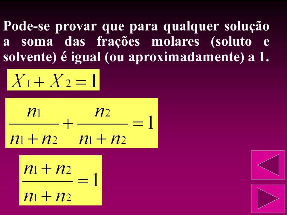 Pode-se provar que para qualquer solução a soma das frações molares (soluto e solvente) é igual (ou aproximadamente) a 1.