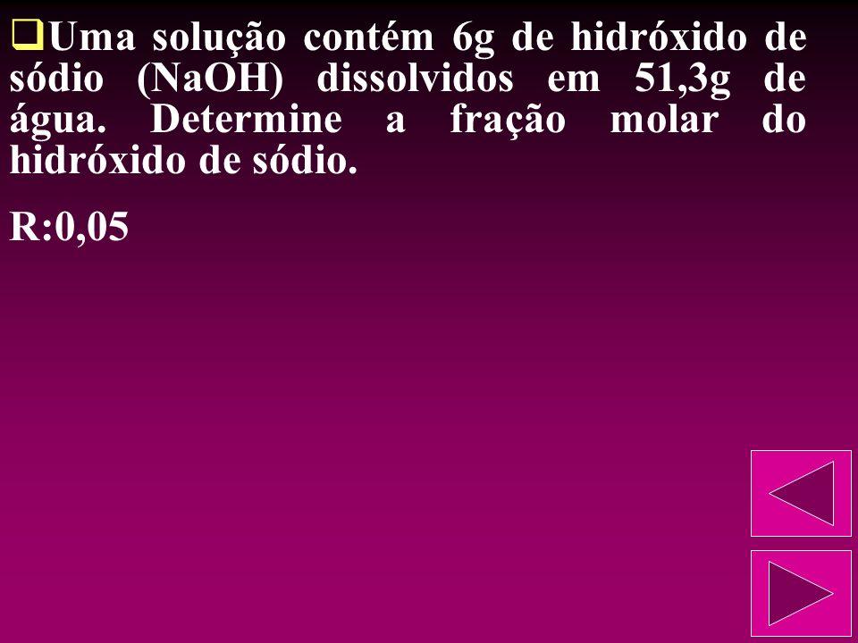 Uma solução contém 6g de hidróxido de sódio (NaOH) dissolvidos em 51,3g de água. Determine a fração molar do hidróxido de sódio.