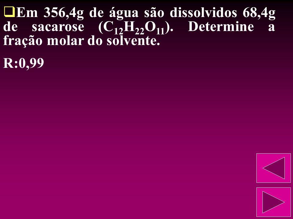 Em 356,4g de água são dissolvidos 68,4g de sacarose (C12H22O11)
