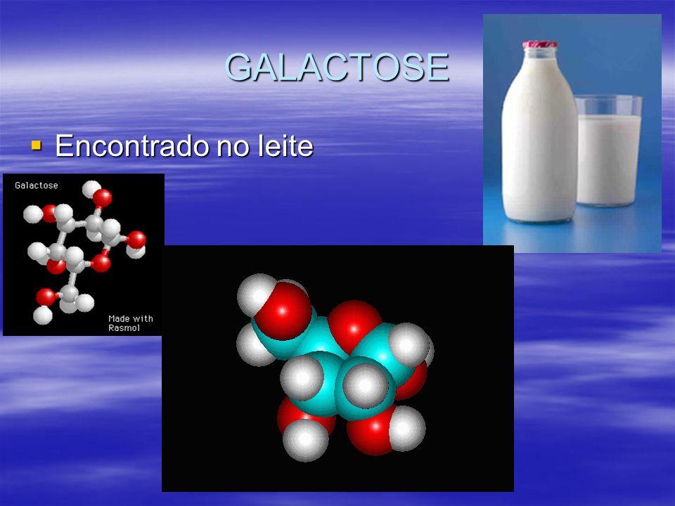 GALACTOSE Encontrado no leite