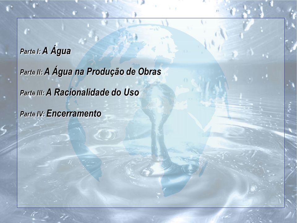 Parte I: A Água Parte II: A Água na Produção de Obras.