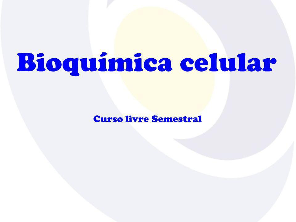 Bioquímica celular Curso livre Semestral
