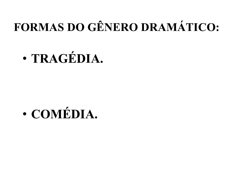 FORMAS DO GÊNERO DRAMÁTICO: