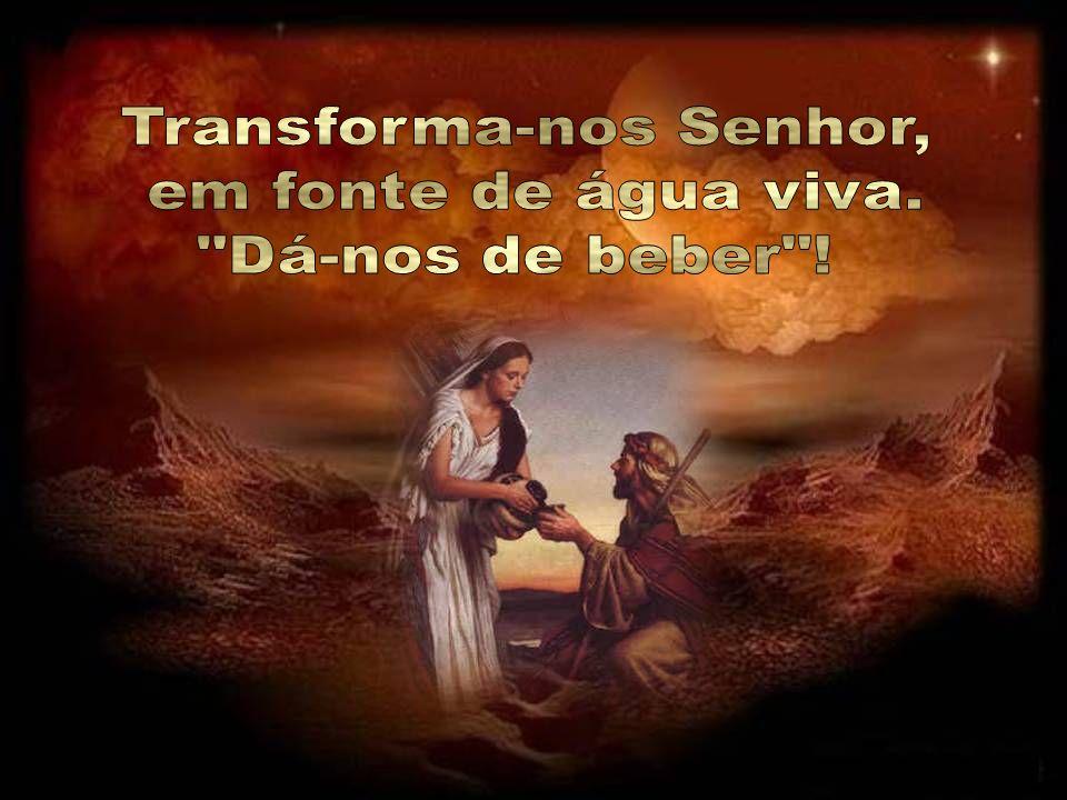 Transforma-nos Senhor,