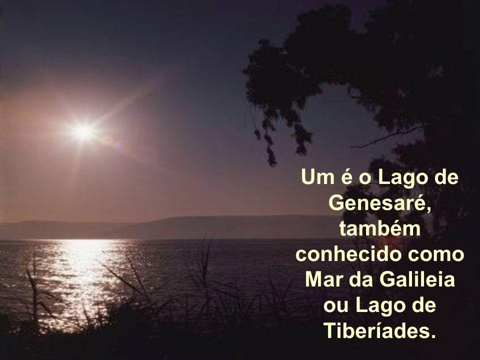 Um é o Lago de Genesaré, também conhecido como Mar da Galileia