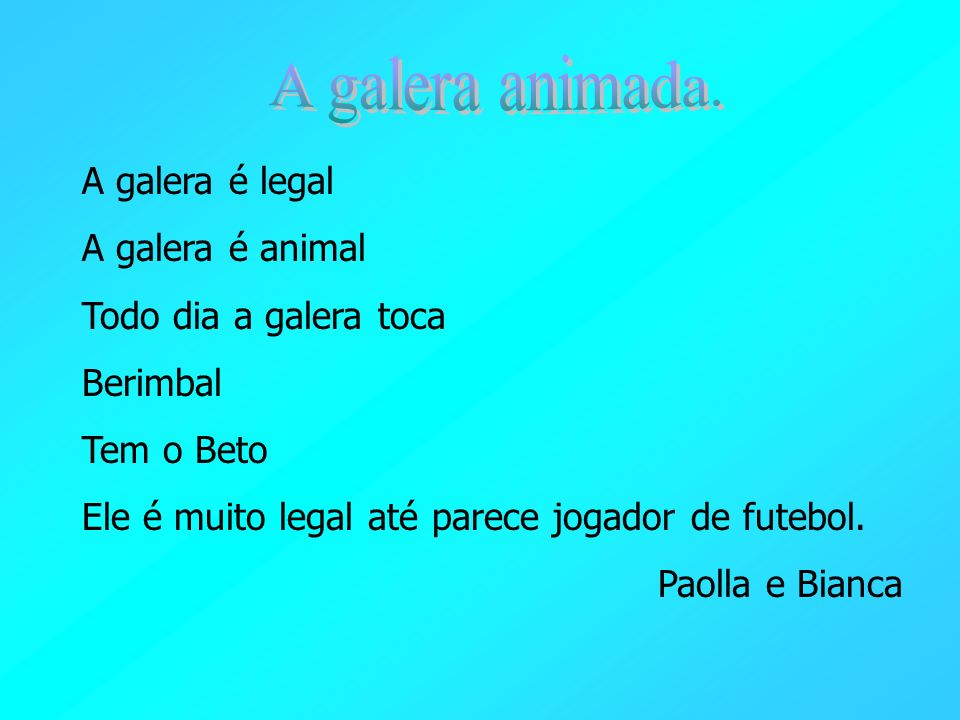 A galera animada. A galera é legal A galera é animal