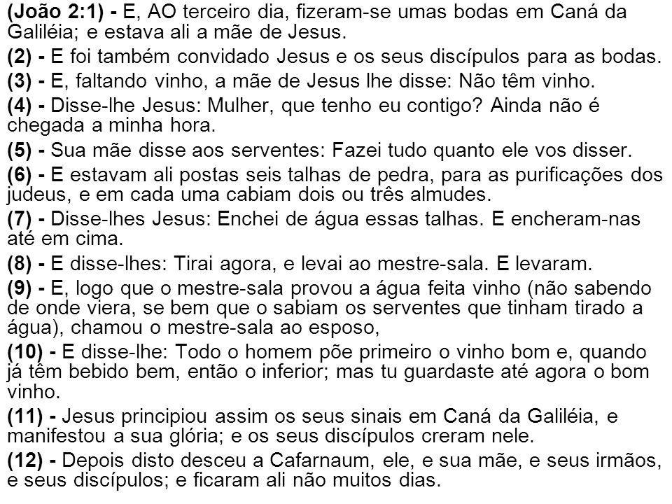 (João 2:1) - E, AO terceiro dia, fizeram-se umas bodas em Caná da Galiléia; e estava ali a mãe de Jesus.