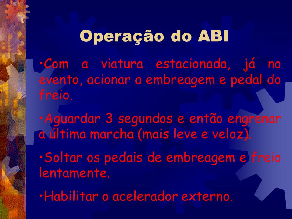 Operação do ABI Com a viatura estacionada, já no evento, acionar a embreagem e pedal do freio.